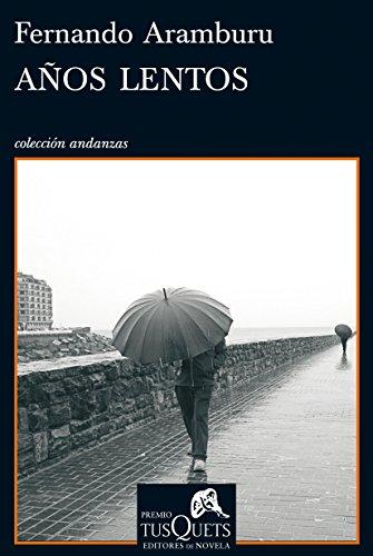 Años lentos: VII Premio Tusquets Editores de Novela (Volumen independiente) por Fernando Aramburu
