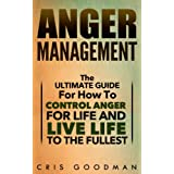 Anger: Anger Management - The Ultimate Guide For How To Control Anger For Life and Live Life to The Fullest (Anger, Anger Management, Irritability, Stress, Emotions, Mental Health) (English Edition)