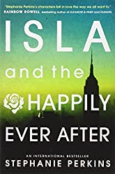 Isla and the Happily Ever After (Anna & the French Kiss 3) by Stephanie Perkins (2014-08-14)