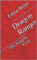 Dragon Ranger: The Kaignis King (English Edition)