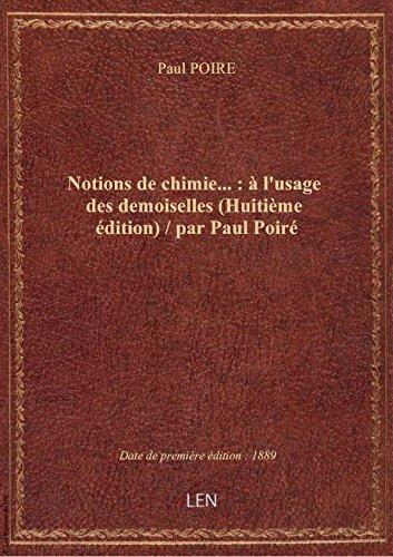 Notions de chimie... :  l'usage des demoiselles (Huitime dition) / par Paul Poir