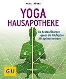 Yoga-Hausapotheke: Die besten Übungen gegen die häufigsten Alltagsbeschwerden (GU Ratgeber Gesundheit)