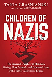 Children of Nazis: The Sons and Daughters of Himmler, Göring, Höss, Mengele, and Others— Living with a Father's Monstrous Legacy (English Edition)