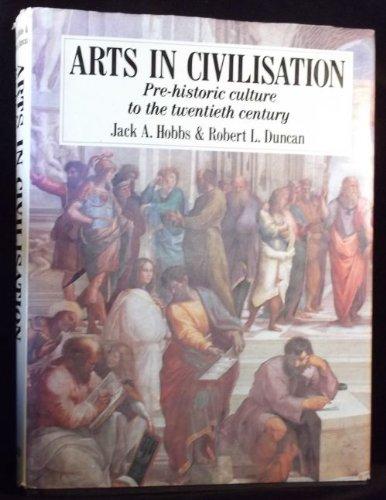 Arts in Civilisation. Prehistoric Culture to the Twentieth Century