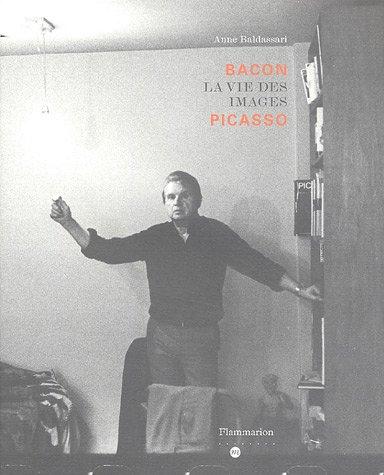 Bacon Picasso : La vie des images par Anne Baldassari