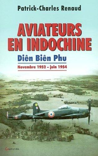 Aviateurs en Indochine. Diên Biên Phu de novembre 1952 à juin 1954