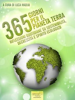 365 giorni per il pianeta Terra: Riflessioni quotidiane su sostenibilità, decrescita e spirito ecologico (Italian Edition) par [Madiai, Luca]