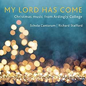 My Lord Has Come  [Ardingly College Schola Cantorum] [Stone Records: 5060192780857]