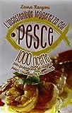 L'insostenibile leggerezza del pesce. 1000 ricette per preparare al meglio pesci, molluschi e crostacei