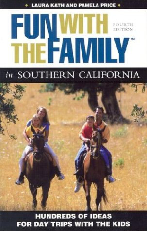 Fun with the Family in Southern California, 4th: Hundreds of Ideas for Day Trips with the Kids (Fun with the Family Southern California: Hundreds of Ideas for Day Trips with the Kids)