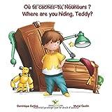 Où te caches-tu, Nounours ? - Where are you hiding, Teddy? (livre et cahier d'activités bilingues Français - Anglais)...