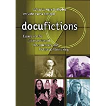 Docufictions: Essays on the Intersection of Documentary and Fictional Filmmaking