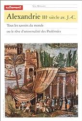 Alexandrie IIIe siècle avant J-C : Tous les savoirs du monde ou le rêve d'universalité des Ptolémées