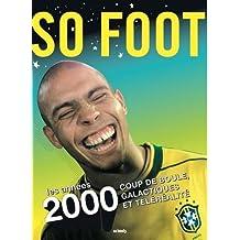 So foot : Les années 2000. Coup de boule, galactiques et téléréalité