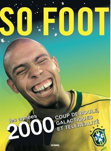 So foot : Les annes 2000. Coup de boule, galactiques et tlralit