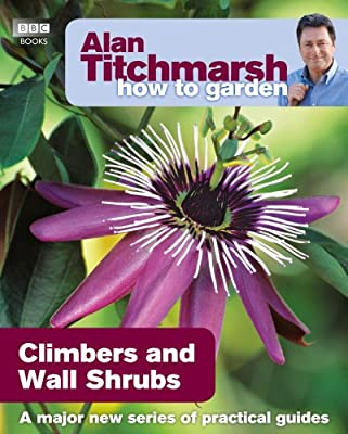 Alan Titchmarsh How to Garden: Climbers and Wall Shrubs by BBC Books