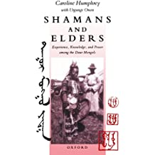 Shamans And Elders: Experience, Knowledge, and Power among the Daur Mongols (Oxford Studies in Social and Cultural Anthropology)