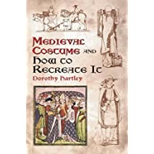 Medieval Costume and How to Recreate it (Dover Fashion and Costumes) by Dorothy Hartley (2003-12-01)