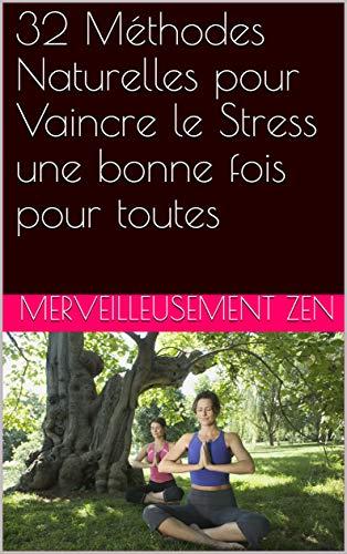 Couverture du livre 32 Méthodes Naturelles pour Vaincre le Stress une bonne fois pour toutes