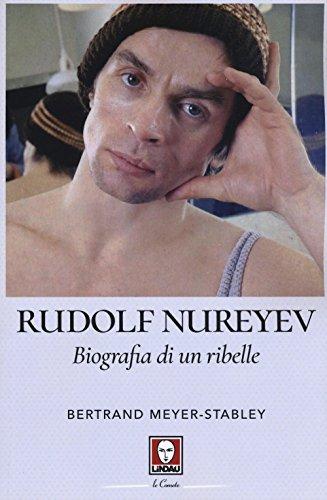 Rudolf Nureyev. Biografia di un ribelle