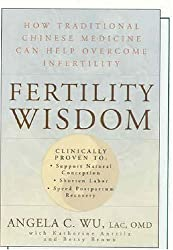 [(Fertility Wisdom: How Traditional Chinese Medicine Can Help Overcome Infertility)] [Author: Angela C. Wu] published on (October, 2006)