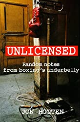 Unlicensed: Random Notes from Boxing's Underbelly