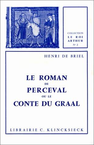 Le Roman de Perceval ou Le Conte du Graal par Chretien de Troyes