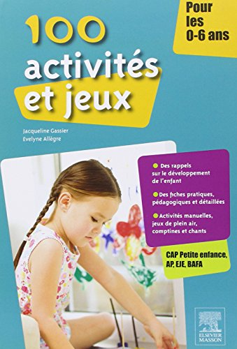 100 activités et jeux pour les 0-6 ans : CAP Petite enfance, AP, EJE, BAFA / Jacqueline Gassier, Evelyne Allègre  