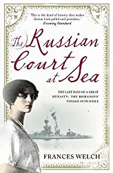The Russian Court at Sea: The Last Days of A Great Dynasty: The Romanov's Voyage into Exile by Frances Welch (August 4, 2011) Paperback