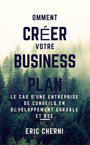 Comment créer un Business Plan pour le présenter à des investisseurs?: Le cas d'une entreprise de conseil en développement durable et RSE. par Eric Cherni