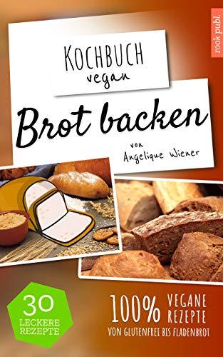 Brot backen: 30 leckere Rezepte | 100% vegane Rezepte - Backen Brot Vegan