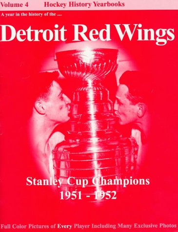 The Detroit Red Wings: Stanley Cup Champions -- 1951-1952 (Hockey History Yearbooks) por John Morrison