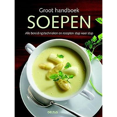 Groot handboek soepen: alle bereidingstechnieken en recepten stap voor stap