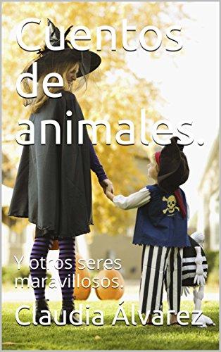 Cuentos de animales.: Y otros seres maravillosos. (Spanish Edition)