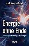Energie ohne Ende: Erfindungen - Konzepte - Lösungen - Andreas von Rétyi