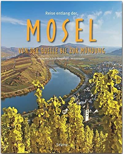 Reise entlang der Mosel - Von der Quelle bis zur Mündung: Ein Bildband mit über 170 Bildern auf 140 Seiten - STÜRTZ Verlag (Reise durch ...)
