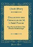 Collection Des Opuscules de M. L'Abbé Fleury: Pour Servir de Suite à Son Histoire Ecclésiastique (Classic Reprint)