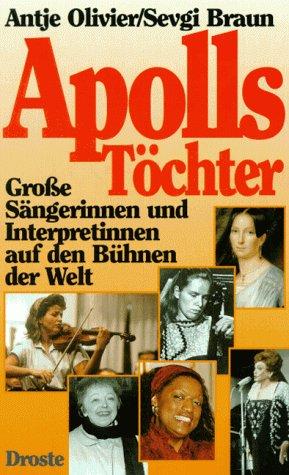 Apolls Töchter: Grosse Sängerinnen und Interpretinnen auf den Bühnen der Welt