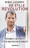 Die stille Revolution: Führen mit Sinn und Menschlichkeit
