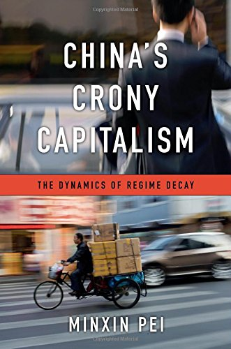 China's Crony Capitalism: The Dynamics of Regime Decay