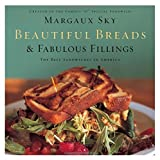 Beautiful Breads and Fabulous Fillings: The Best Sandwiches in America by Margaux Sky (2006-07-18)
