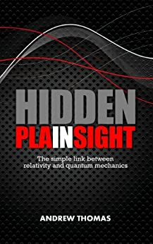Hidden In Plain Sight: The simple link between relativity and quantum mechanics (English Edition) par [Thomas, Andrew]