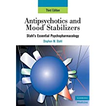 Antipsychotics and Mood Stabilizers: Stahl's Essential Psychopharmacology, 3rd edition (Essential Psychopharmacology Series) by Stephen M. Stahl (2008-03-31)