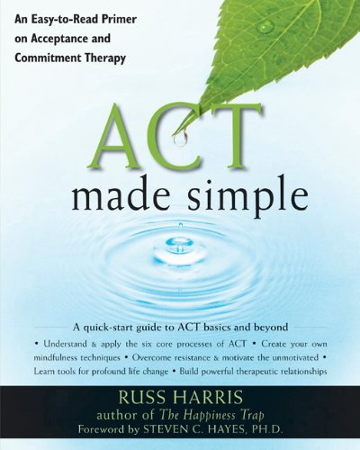 Act Made Simple: An Easy-to-Read Primer on Acceptance and Commitment Therapy (The New Harbinger Made Simple Series) por Russ Harris