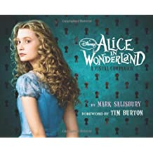 Disney: Alice in Wonderland: A Visual Companion (Featuring the motion picture directed by Tim Burton): Foreword by Tim Burton (Disney Editions Deluxe (Film))