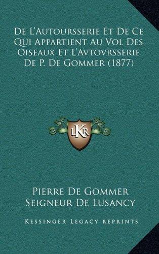 de L'Autoursserie Et de Ce Qui Appartient Au Vol Des Oiseaux Et L'Avtovrsserie de P. de Gommer (1877)