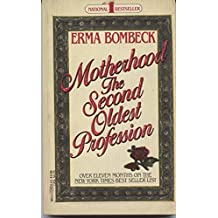 Motherhood the Second Oldest Profession by Erma Bombeck (1984-10-23)