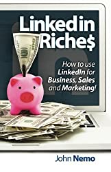 LinkedIn Riches: How to use LinkedIn for Business, Sales and Marketing! by John M Nemo (2014-04-02)