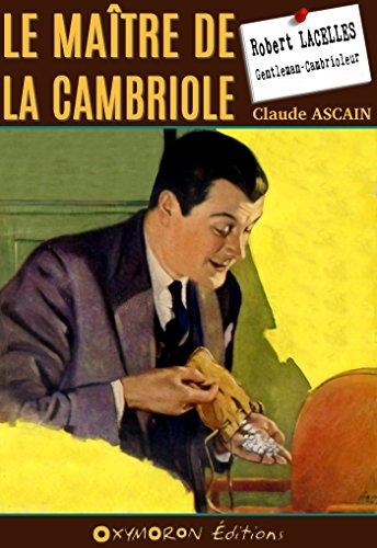Le maître de la cambriole (Robert Lacelles - Le Gentleman-Cambrioleur t. 3) par Claude Ascain