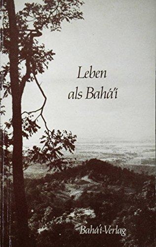 Leben als Bahá'í: Eine Zusammenstellung aus Schriften